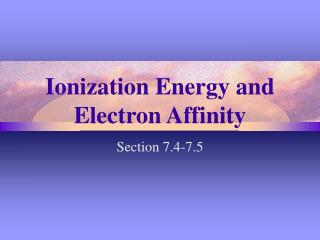 Ionization Energy and Electron Affinity