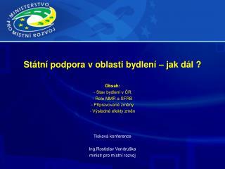 Státní podpora voblasti bydlení – jak dál ? Obsah:  Stav bydlení v ČR  Role MMR a SFRB