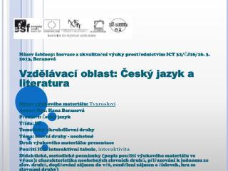 Název šablony: Inovace a zkvalitnění výuky prostřednictvím  ICT  32/ČJ16/16 . 3. 2013, Beranová