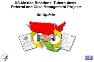 US-Mexico Binational Tuberculosis  Referral and Case Management Project:  An Update