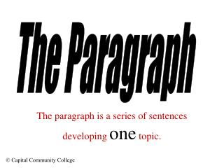 The paragraph is a series of sentences developing  one  topic.