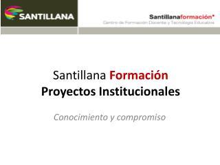 Santillana  Formaci�n  Proyectos Institucionales