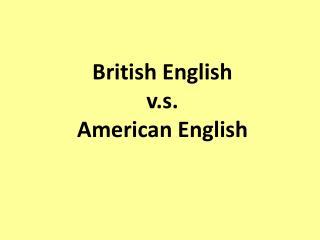 British English  v.s .  American English