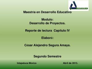 Maestr í a en Desarrollo Educativo Modulo: Desarrollo de Proyectos.