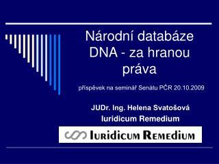 Národní databáze DNA - za hranou práva příspěvek na seminář Senátu PČR 20.10.2009