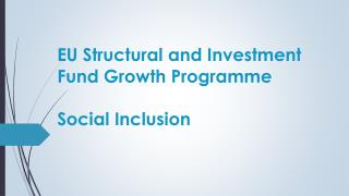 EU Structural and Investment Fund Growth Programme Social Inclusion