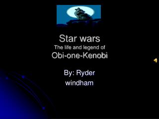 Star wars The life and legend of Obi-one-Kenobi