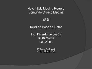 Hever Esly  Medina Herrera Edmundo Orozco Medina 6ª B Taller de Base de Datos