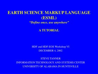 """EARTH SCIENCE MARKUP LANGUAGE (ESML) """"Define once, use anywhere"""" A TUTORIAL"""