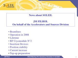 News about SOLEIL JM FILHOL On behalf of the Accelerators and Sources Division