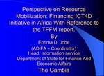 Perspective on Resource Mobilization: Financing ICT4D Initiative in Africa With Reference to the TFFM report. By  Ebrima