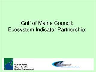 Gulf of Maine Council: Ecosystem Indicator Partnership: