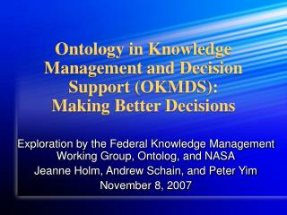 Ontology in Knowledge Management and Decision Support (OKMDS):  Making Better Decisions