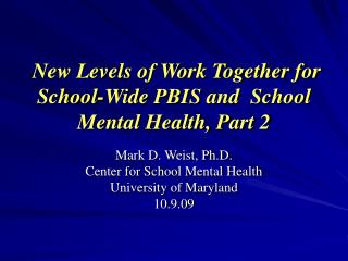 New Levels of Work Together for School-Wide PBIS and  School Mental Health, Part 2
