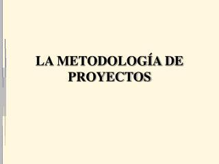 LA METODOLOGÍA DE PROYECTOS