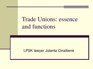 Trade Unions:  e s s ence and  func t io n s