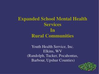 Expanded School Mental Health Services In Rural Communities Youth Health Service, Inc. Elkins, WV