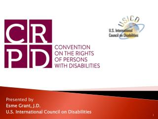 Presented by  Esme Grant, J.D. U.S. International Council on Disabilities