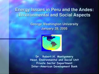 Energy Issues in Peru and the Andes: Environmental and Social Aspects George Washington University