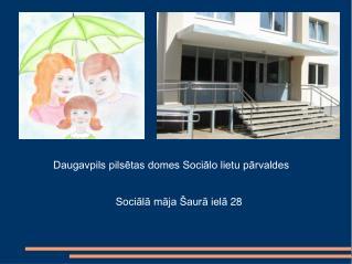 Daugavpils pilsētas domes Sociālo lietu pārvaldes Sociālā māja Šaurā ielā 28