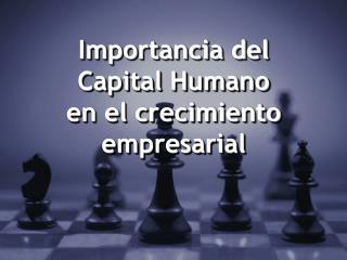 Importancia del Capital Humano  en el crecimiento empresarial