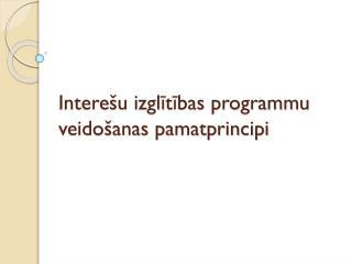 Interešu izglītības programmu veidošanas pamatprincipi