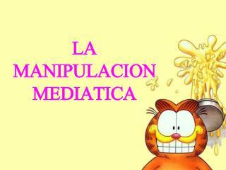 LA MANIPULACION MEDIATICA