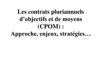 Les contrats pluriannuels d'objectifs et de moyens (CPOM) : Approche, enjeux, stratégies…