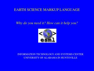 EARTH SCIENCE MARKUP LANGUAGE Why do you need it? How can it help you?