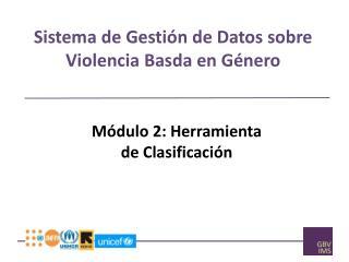 Sistema  de  Gestión  de  Datos sobre Violencia Basda  en  Género