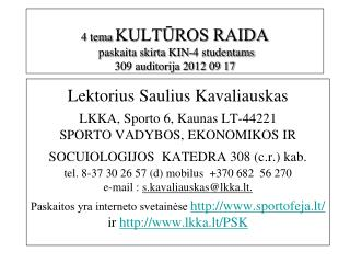 4 tema  KULTŪROS RAIDA  paskaita skirta KIN-4 studentams 309 auditorija 2012 09 17
