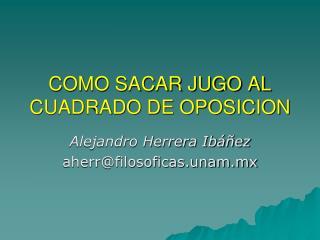COMO SACAR JUGO AL CUADRADO DE OPOSICION