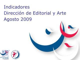 Indicadores  Dirección de Editorial y Arte Agosto 2009