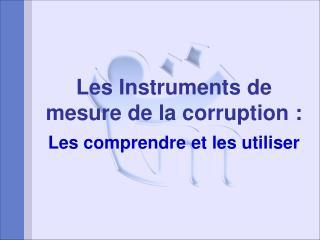 Les Instruments de mesure de la corruption : Les comprendre et les utiliser