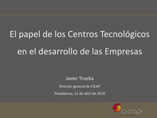El papel de los Centros Tecnológicos en el desarrollo de las Empresas Javier Trueba