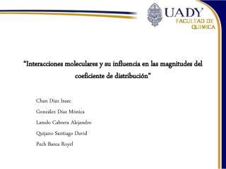 """""""Interacciones moleculares y su influencia en las magnitudes del coeficiente de distribución"""""""