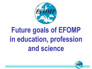 Future goals of EFOMP in education, profession and science
