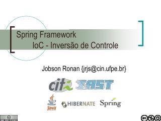Spring Framework  IoC - Invers o de Controle