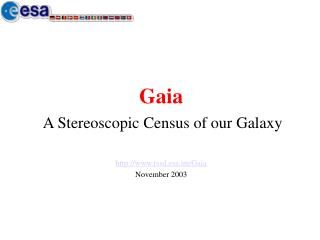 G aia  A Stereoscopic Census of our Galaxy rssd.esat/Gaia November 2003