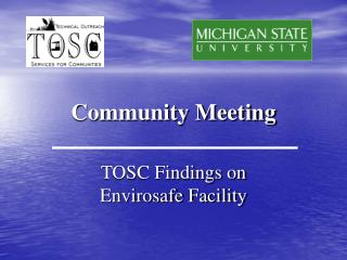 Community Meeting TOSC Findings on Envirosafe Facility