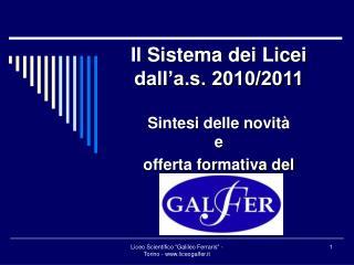 Il Sistema dei Licei dall'a.s. 2010/2011 Sintesi delle novità  e  offerta formativa del