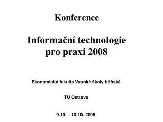 Konference Informační technologie  pro praxi 2008 Ekonomická fakulta Vysoké školy báňské