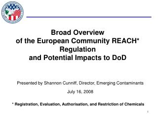 Broad Overview  of the European Community REACH* Regulation and Potential Impacts to DoD