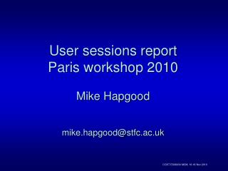 User sessions report Paris workshop 2010  Mike Hapgood mike.hapgood@stfc.ac.uk