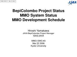 BepiColombo Project Status MMO System Status MMO Development Schedule Hiroshi Yamakawa