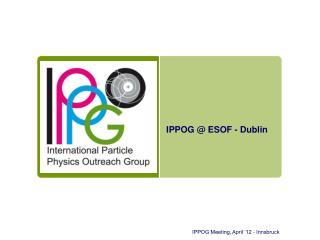 IPPOG @ ESOF - Dublin