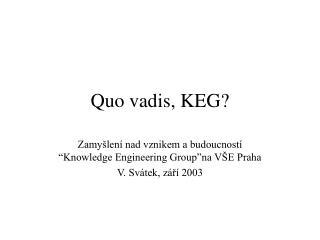 Quo vadis, KEG?