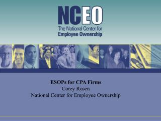 ESOPs for CPA Firms Corey Rosen National Center for Employee Ownership