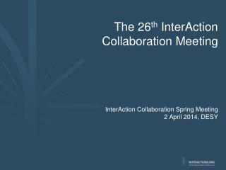 The  26 th InterAction Collaboration Meeting