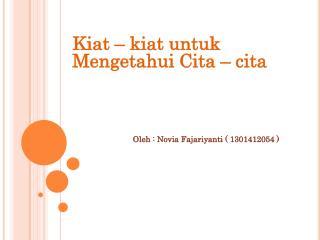 Kiat  –  kiat untuk Mengetahui Cita  –  cita Oleh  :  Novia Fajariyanti  ( 1301412054 )